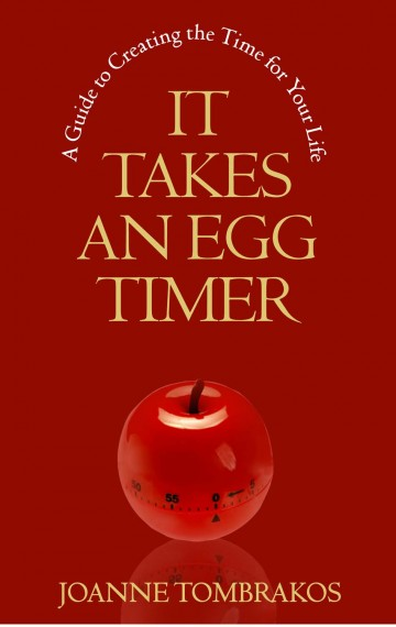 It Takes An Egg Timer: A Guide to Creating the Time for You Life